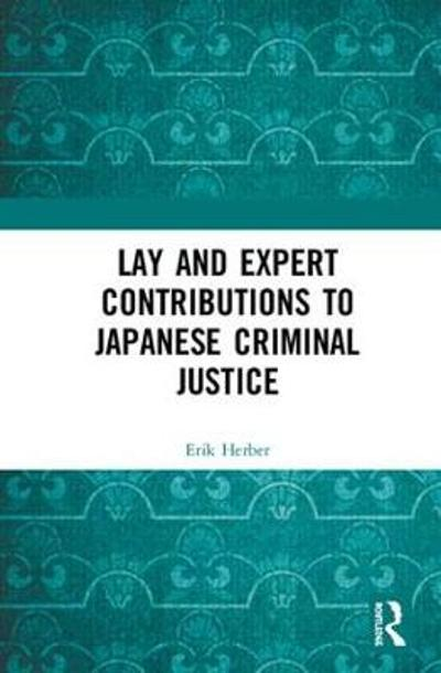 Lay and Expert Contributions to Japanese Criminal Justice - Erik Herber