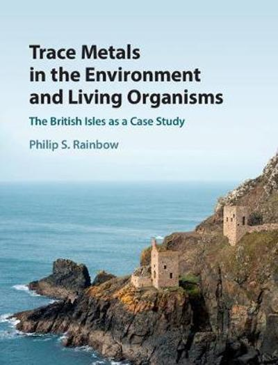 Trace Metals in the Environment and Living Organisms - Philip S. Rainbow