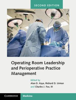 Operating Room Leadership and Perioperative Practice Management - Alan David Kaye