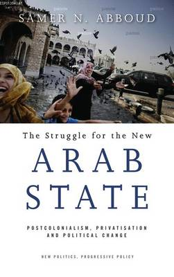 The Struggle for the New Arab State - Samer N. Abboud