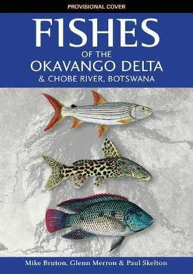 Fishes of the Okavango Delta and Chobe River - Mike Bruton