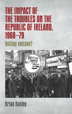 The Impact of the Troubles on the Republic of Ireland, 1968-79 - Brian Hanley