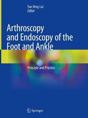 Arthroscopy and Endoscopy of the Foot and Ankle - Tun Hing Lui