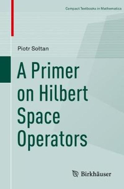 A Primer on Hilbert Space Operators - Piotr Soltan