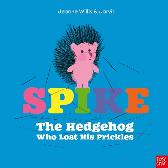 Spike: The Hedgehog Who Lost His Prickles - Jeanne Willis Jarvis