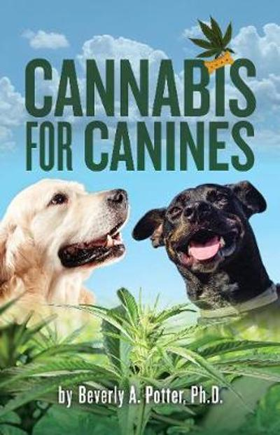 Cannabis for Canines - Beverly A. Potter
