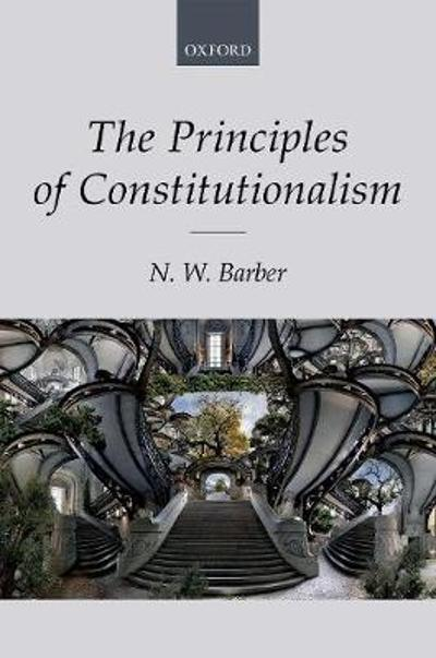 The Principles of Constitutionalism - N. W. Barber
