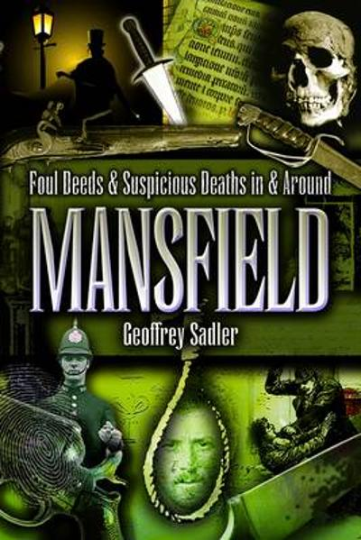 Foul Deeds and Suspicious Deaths in and Around Mansfield - Geoff Sadler