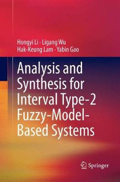Analysis and Synthesis for Interval Type-2 Fuzzy-Model-Based Systems - Hongyi Li