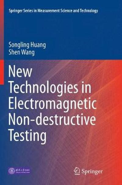 New Technologies in Electromagnetic Non-destructive Testing - Songling Huang