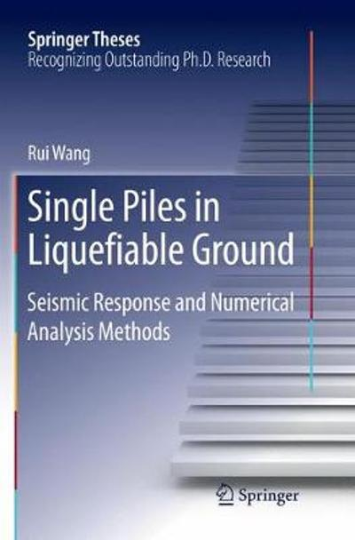 Single Piles in Liquefiable Ground - Rui Wang