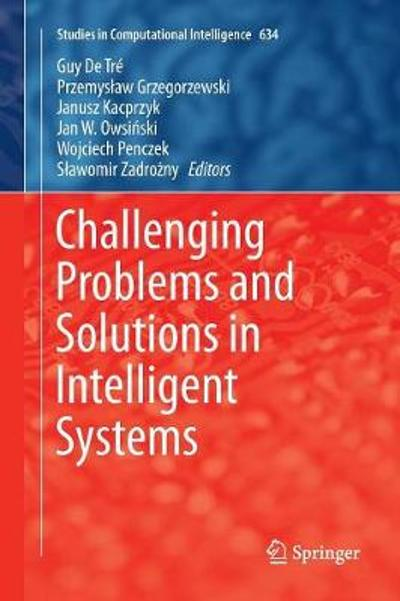 Challenging Problems and Solutions in Intelligent Systems - Guy de Tre
