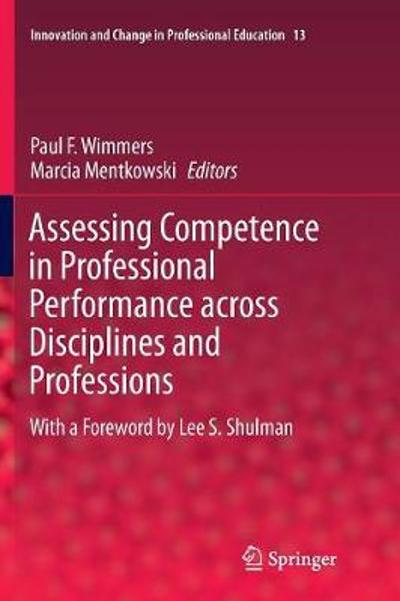 Assessing Competence in Professional Performance across Disciplines and Professions - Paul F. Wimmers
