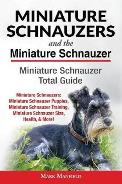 Miniature Schnauzers And The Miniature Schnauzer - Mark Manfield