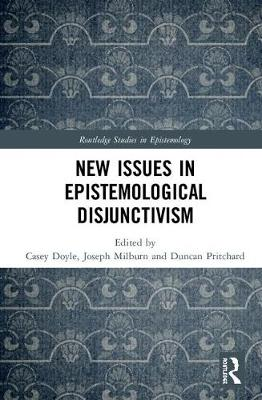 New Issues in Epistemological Disjunctivism - Casey Doyle