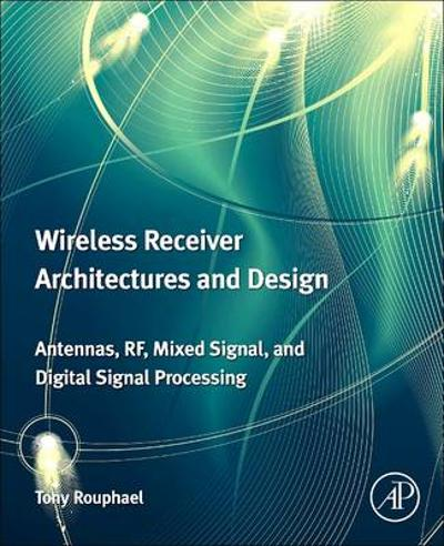 Wireless Receiver Architectures and Design - Tony J. Rouphael