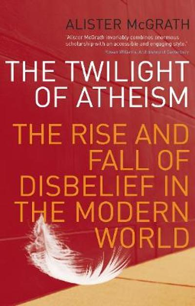 The Twilight Of Atheism - Alister McGrath