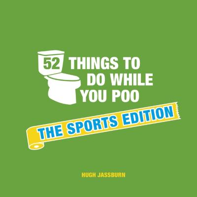 52 Things to Do While You Poo - Hugh Jassburn