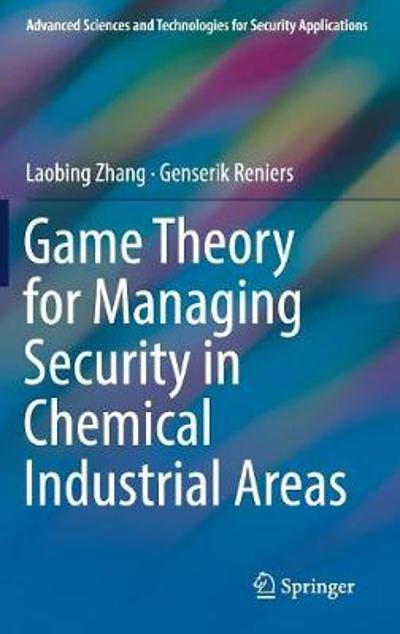 Game Theory for Managing Security in Chemical Industrial Areas - Laobing Zhang