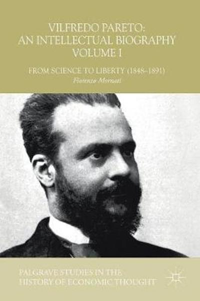 Vilfredo Pareto: An Intellectual Biography Volume I - Fiorenzo Mornati