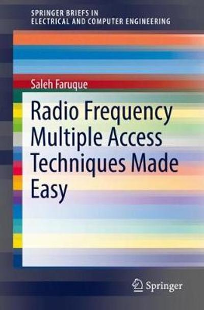 Radio Frequency Multiple Access Techniques Made Easy - Saleh Faruque