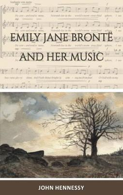 Emily Jane Bronte and  Her Music - John Hennessy