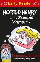 Horrid Henry Early Reader: Horrid Henry and the Zombie Vampire - Francesca Simon  Tony Ross