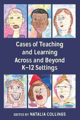 Cases of Teaching and Learning Across and Beyond K-12 Settings - Natalia Collings