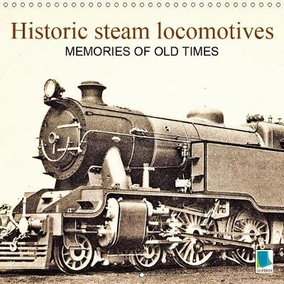 Memories of old times: Historic steam locomotives 2019 - CALVENDO