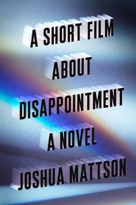 A Short Film About Disappointment - Joshua Mattson