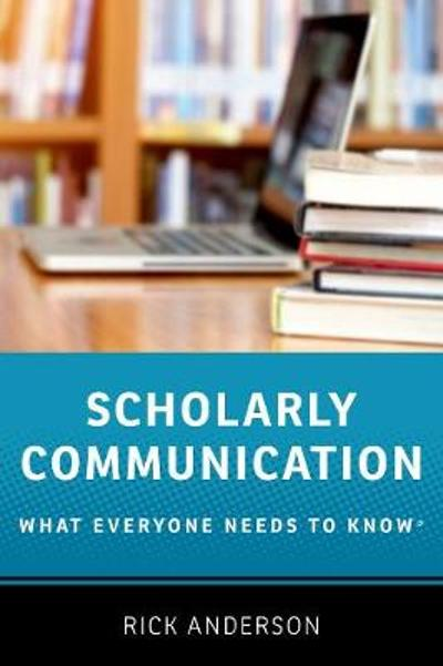 Scholarly Communication - Rick Anderson