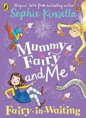 Mummy Fairy and Me: Fairy-in-Waiting - Sophie Kinsella  Marta Kissi