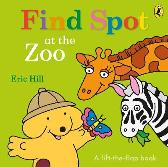 Find Spot at the Zoo - Eric Hill Eric Hill Eric Hill