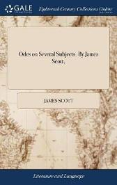 Odes on Several Subjects. by James Scott, - James Scott
