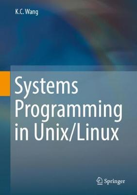 Systems Programming in Unix/Linux - K.C. Wang