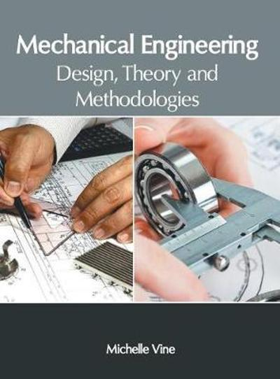 Mechanical Engineering: Design, Theory and Methodologies - Michelle Vine