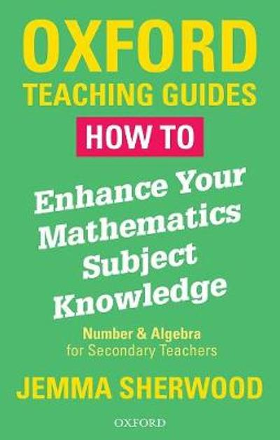 How To Enhance Your Mathematics Subject Knowledge - Jemma Sherwood