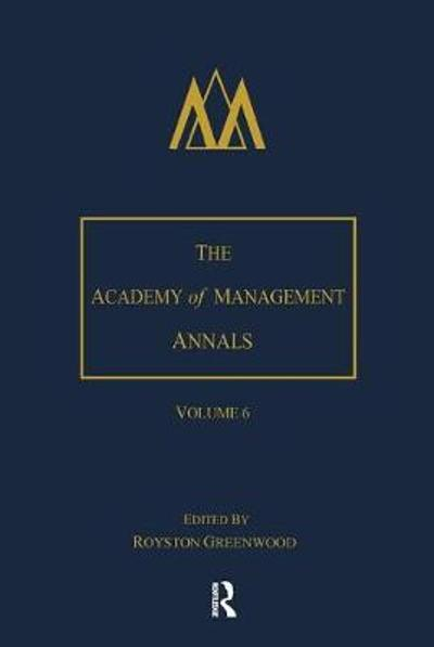 The Academy of Management Annals, Volume 6 - Royston Greenwood
