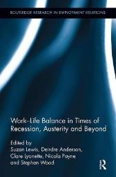 Work-Life Balance in Times of Recession, Austerity and Beyond - Suzan Lewis Deirdre Anderson Clare Lyonette Nicola Payne Stephen Wood