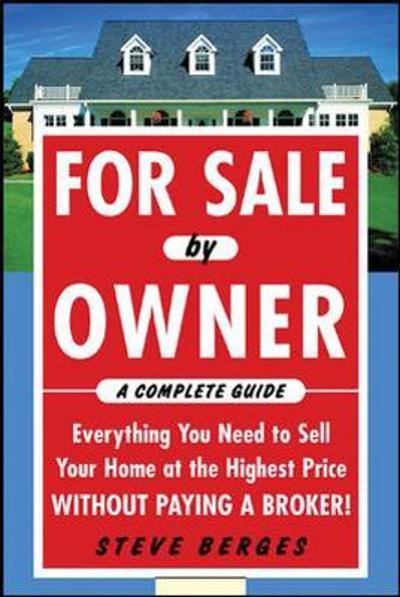 For Sale by Owner: A Complete Guide: Everything You Need to Sell Your Home at the Highest Price Without Paying a Broker! - Steve Berges
