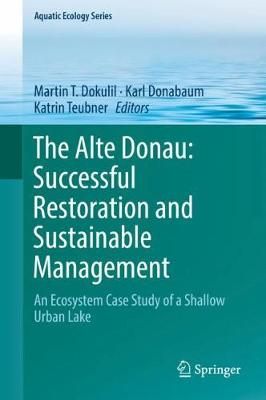 The Alte Donau: Successful Restoration and Sustainable Management - Martin T. Dokulil