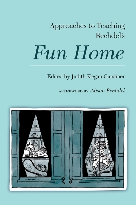 Approaches to Teaching Bechdel's Fun Home - Judith Kegan Gardiner