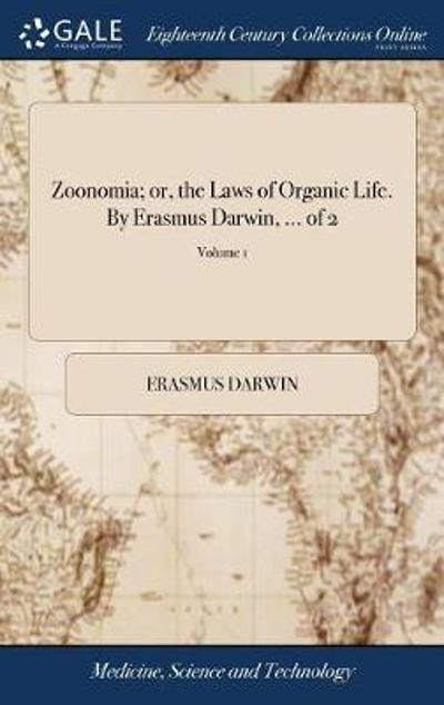 Zoonomia; Or, the Laws of Organic Life. by Erasmus Darwin, ... of 2; Volume 1 - Erasmus Darwin
