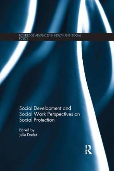 Social Development and Social Work Perspectives on Social Protection - Julie L. Drolet