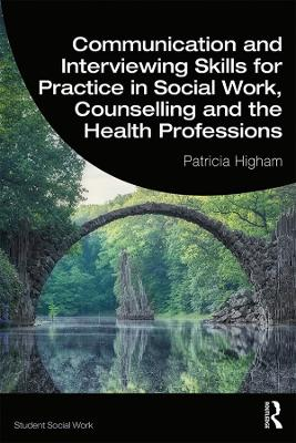 Communication and Interviewing Skills for Practice in Social Work, Counselling and the Health Professions - Patricia Higham