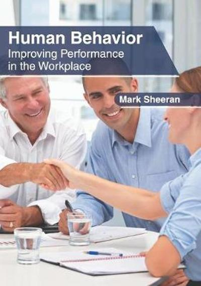 Human Behavior: Improving Performance in the Workplace - Mark Sheeran