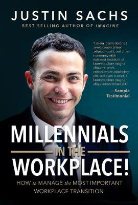 Millennials In the Workplace! - Justin Sachs