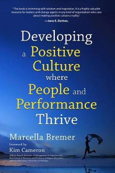 Developing a Positive Culture Where People and Performance Thrive - Marcella Bremer