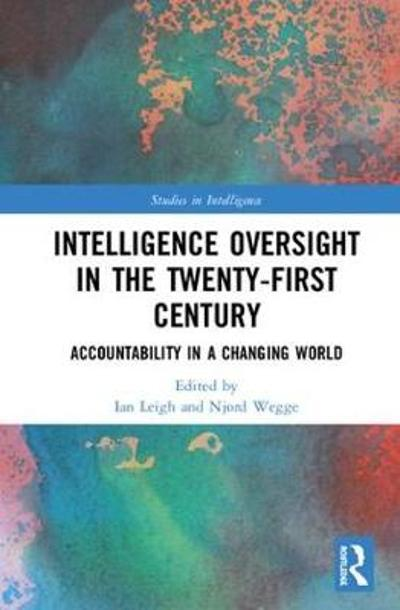 Intelligence Oversight in the Twenty-First Century - Ian Leigh