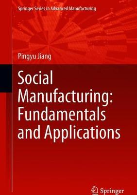 Social Manufacturing: Fundamentals and Applications - Pingyu Jiang